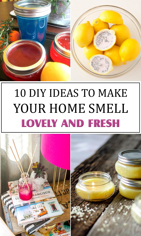 10 DIY Ideas To Make Your Home Smell Lovely And Fresh